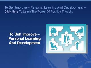 To Self Improve – Personal Learning And Development