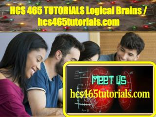 HCS 465 TUTORIALS Logical Brains / hcs465tutorials.com