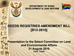 DEEDS REGISTRIES AMENDMENT BILL [B13-2010]    Presentation to the Select Committee on Land and Environmental Affairs 31