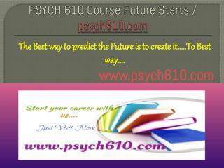 PSYCH 610 Course Future Starts / psych610dotcom