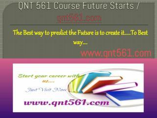 QNT 561 Course Future Starts / qnt561dotcom