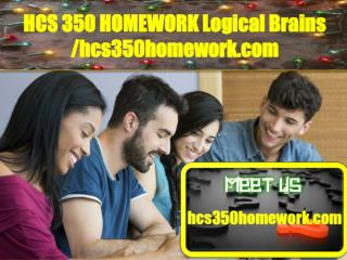 HCS 350 HOMEWORK Logical Brains /hcs350homework.com