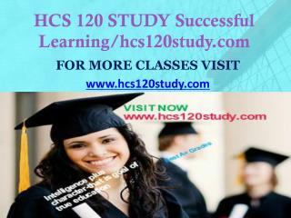 HCS 120 STUDY Successful Learning/hcs120study.com