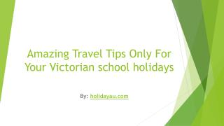 Amazing Travel Tips Only For Your Victorian school holidays