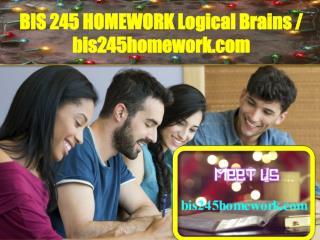 BIS 245 HOMEWORK Logical Brains / bis245homework.com