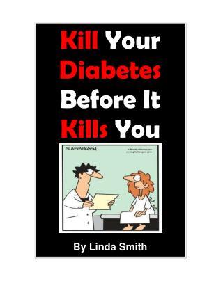 Kill Diabetes Before It Kills You By Linda Smith