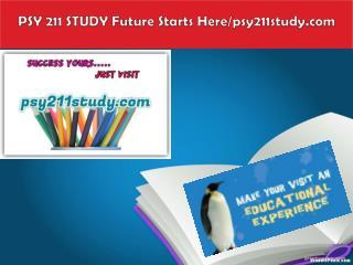 PSY 211 STUDY Future Starts Here/psy211study.com