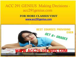 ACC 291 GENIUS Making Decisions- acc291genius.com