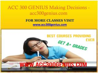 ACC 300 GENIUS Making Decisions- acc300genius.com