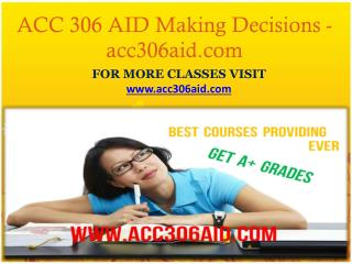 ACC 306 AID Making Decisions- acc306aid.com