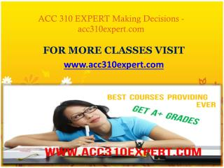 ACC 310 EXPERT Making Decisions- acc310expert.com