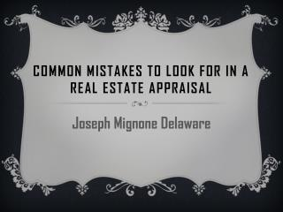 Joseph Mignone Delaware - Common Mistakes To Look For In A Real Estate Appraisal