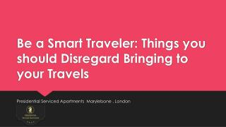Be a Smart Traveler: Things you should Disregard Bringing to your Travels