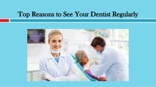 Top Reasons to See Your Dentist Regularly