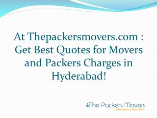 At Thepackersmovers.com: Get Best Quotes for Movers and Packers Charges in Hyderabad!