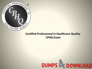 Buy Verified CPHQ Exam Dumps - Dumps4Download Presentation