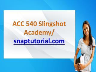 ACC 540 Slingshot Academy / snaptutorial.com