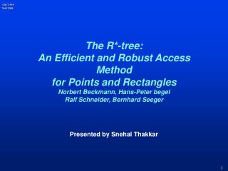 The R-tree: An Efficient and Robust Access Method for Points and Rectangles Norbert Beckmann, Hans-Peter begel Ralf Schn