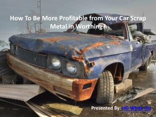 How To Be More Profitable from Your Car Scrap Metal in Worthing?
