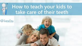 How to teach kids to take care of their teeth.