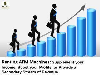 Supplement your Income, Boost your Profits By Renting ATM Machines