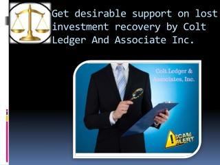 Assignment of Colt Ledger & Associates is to recover your money