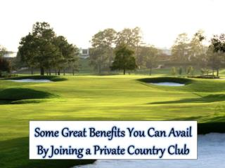 Some Great Benefits You Can Avail By Joining a Private Country Club