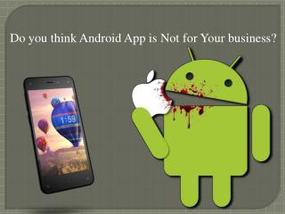 Do you think Android App is Not for Your Business