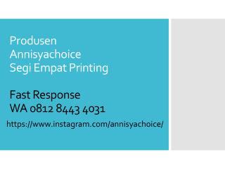 0812 8443 4031, Whollesale Segi Empat Printing Annisyachoice