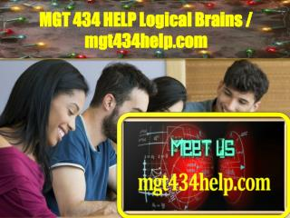 MGT 434 HELP Logical Brains / mgt434help.com