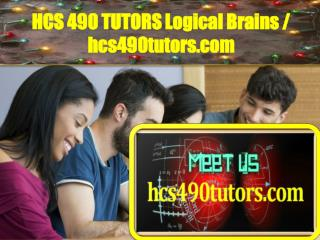 HCS 490 TUTORS Logical Brains / hcs490tutors.com