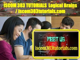 ISCOM 383 TUTORIALS Logical Brains /iscom383tutorials.com