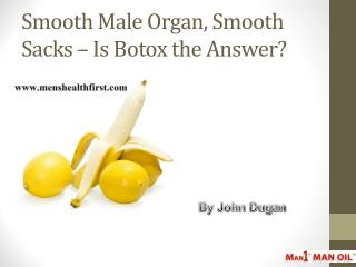 Smooth Male Organ, Smooth Sacks – Is Botox the Answer?