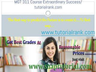 MGT 311 Course Extraordinary Success/ tutorialrank.com