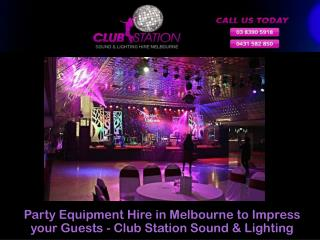 Party Equipment Hire in Melbourne to Impress your Guests - Club Station Sound & Lighting