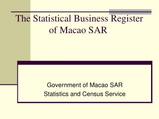 The Statistical Business Register of Macao SAR