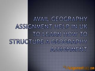 Avail Geography Assignment Help In UK To Learn How To Structure A Geography Assignment