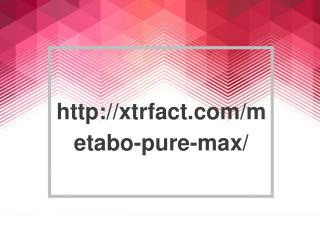 http://xtrfact.com/metabo-pure-max/