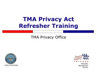TMA Privacy Act  Refresher Training