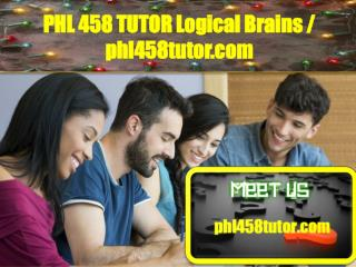 PHL 458 TUTOR Logical Brains/phl458tutor.com