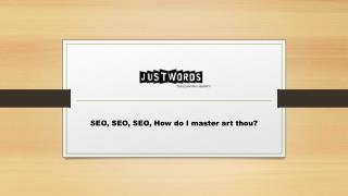 SEO, SEO, SEO, How do I master art thou?