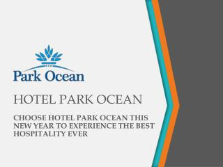 CHOOSE HOTEL PARK OCEAN THIS NEW YEAR TO EXPERIENCE THE BEST HOSPITALITY EVER