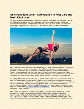 Ionic Foot Bath Detox - A Revolution in Foot Care and Toxin Elimination