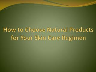 How to Choose Natural Products for Your Skin Care Regimen