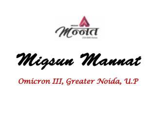 Migsun Mannat Omicron III Greater Noida Call 9266629901