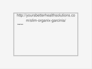 http://yoursbetterhealthsolutions.com/slim-organix-garcinia/