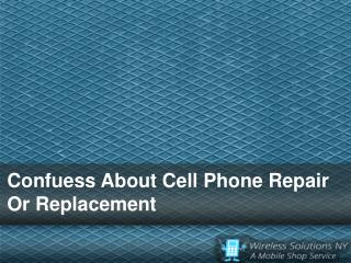 Confuess About Cell Phone Repair Or Replacement