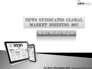 Global News Syndicates Market 2017 : Aarkstore