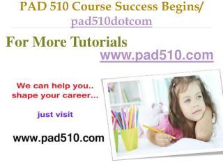 PAD 510 Course Success Begins / pad510dotcom