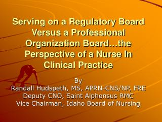 Serving on a Regulatory Board Versus a Professional Organization Board the Perspective of a Nurse In Clinical Practice